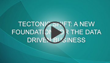 Tectonic Shift: A New Foundation for the Data Driven Business