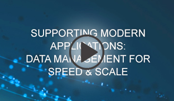 Supporting Modern Applications: Data Management for Speed & Scale