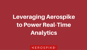Leveraging Aerospike to Power Real-time Analytics