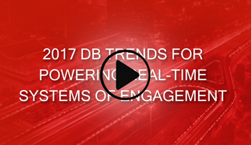 2017 DB Trends for Powering Real-Time Systems of Engagement