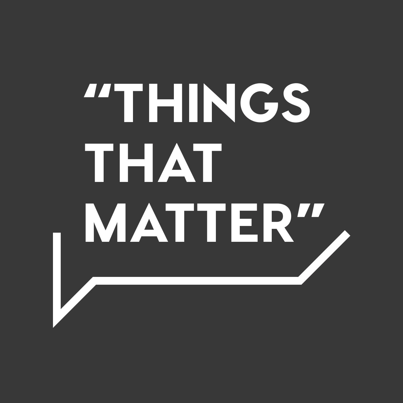 Things That Matter
