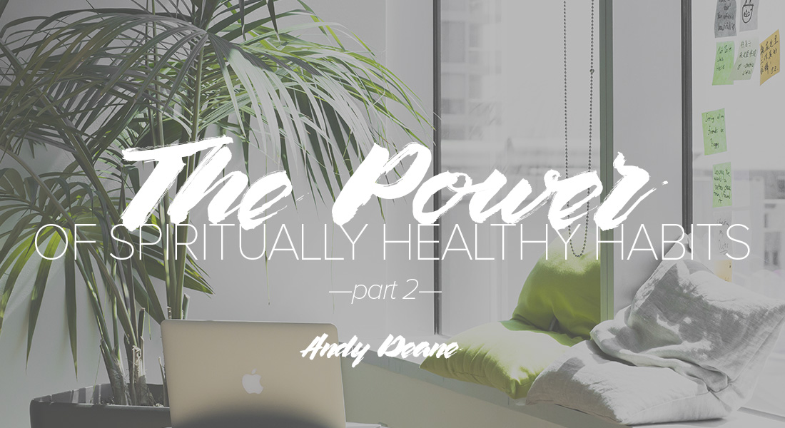 The Power of Spiritually Healthy Habits Part 2