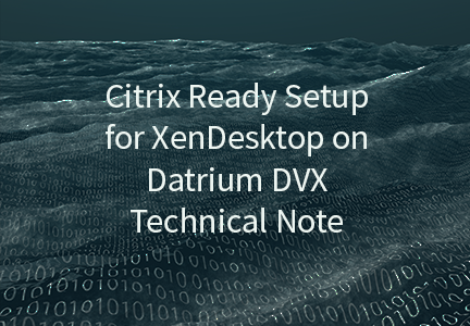 Citrix Ready Setup for XenDesktop on Datrium DVX Technical Note