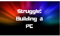 Struggles of Building a Gaming PC