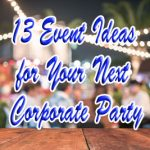 13 Event Ideas for Your Next Corporate Party