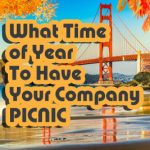 When Is The Best Time To Have A Company Picnic In San Francisco?