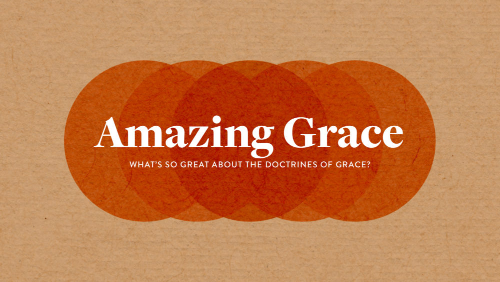 Amazing Grace: What\'s So Amazing About the Doctrines of Grace?