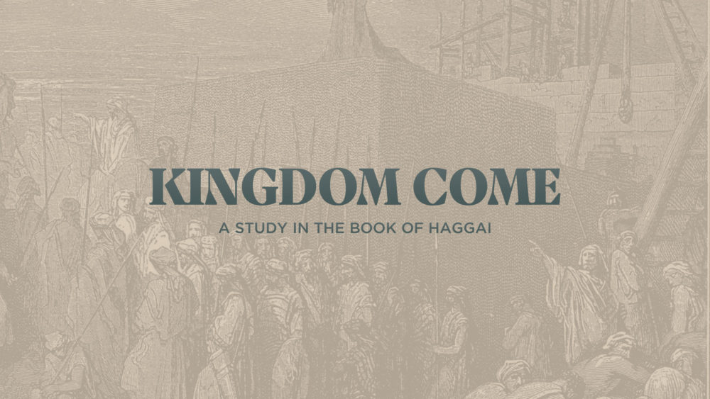 Haggai: Kingdom Come
