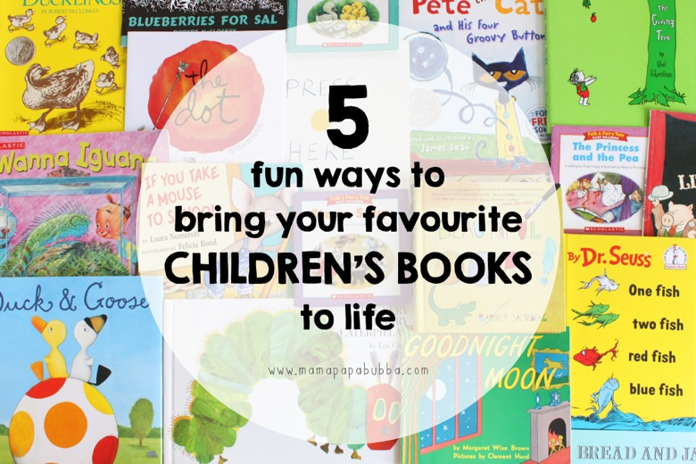 5 Fun Ways to Bring Your Favourite Children s Books to Life | Mama Papa Bubba