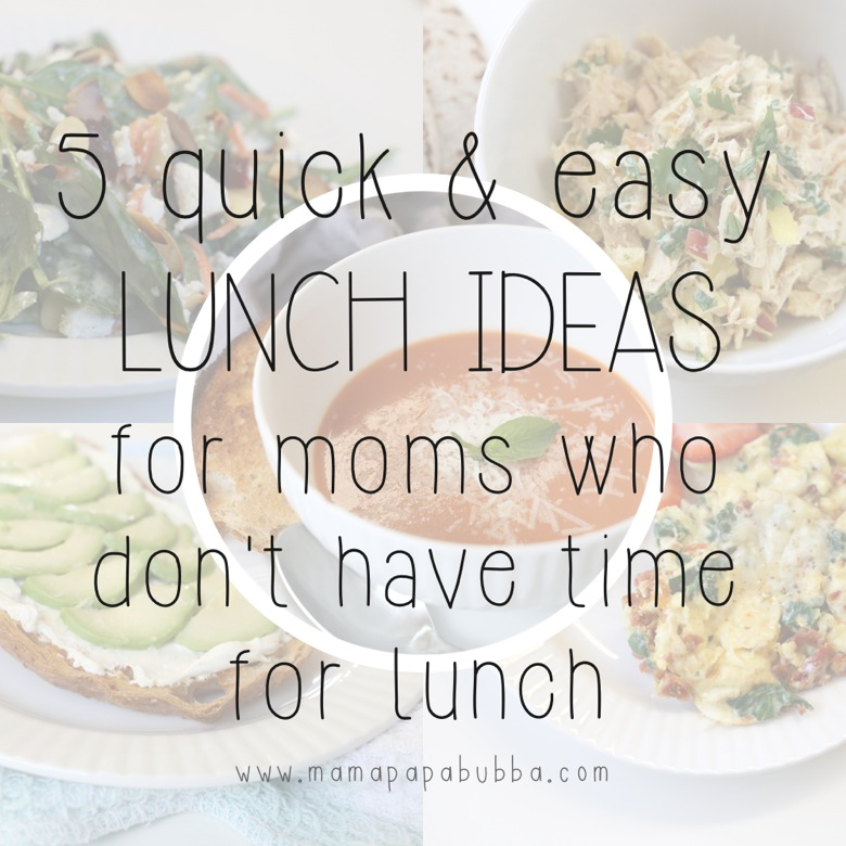 5 Quick Easy Lunch Ideas for Moms Who Don t Have Time for Lunch | Mama Papa Bubba