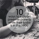 10 Ways to Support Preemie Parents While Their Baby is in the NICU