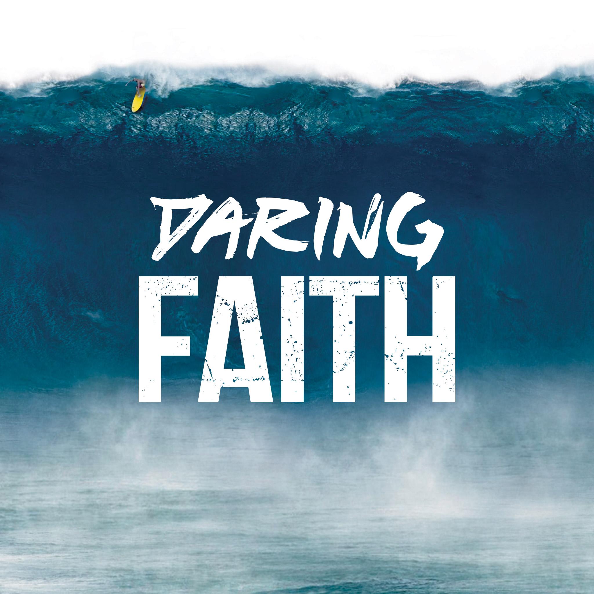 Faith Wallpaper: Saddleback Church: Series: Daring Faith