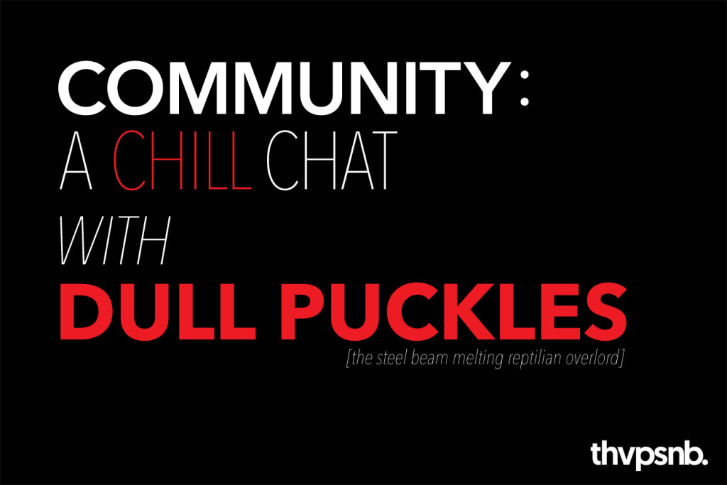 Community Interview: Why is Dull Puckles so chill?