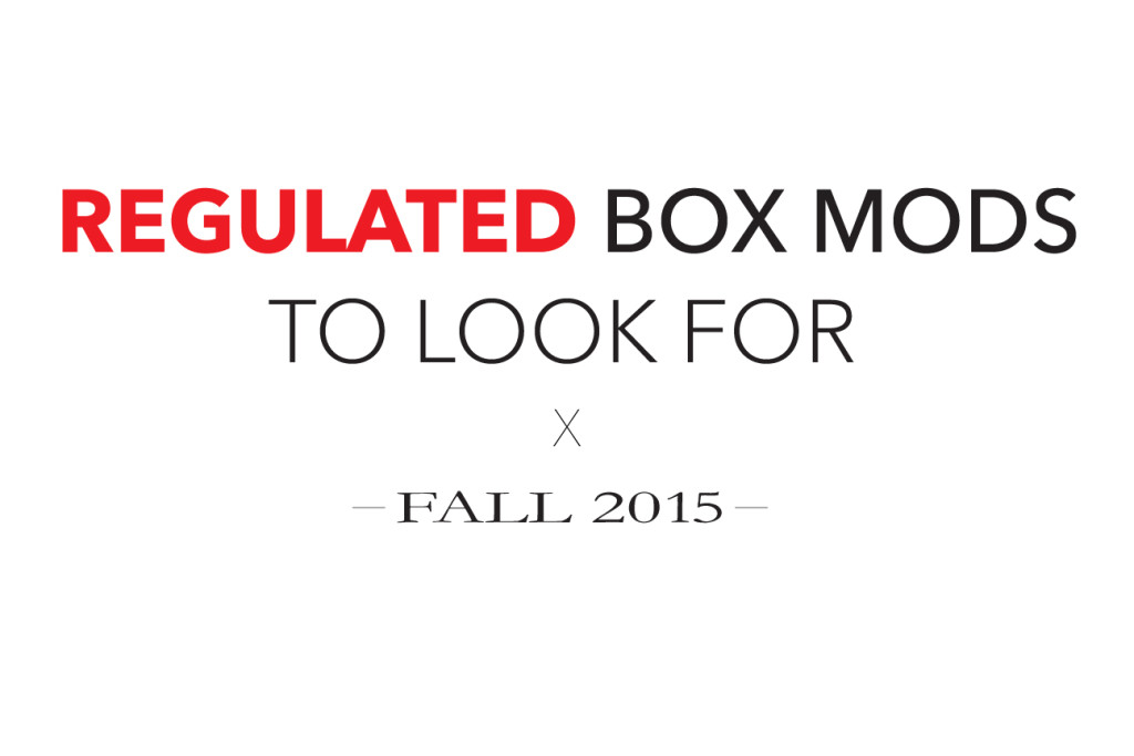 Regulated Box Mods To Look For x Fall 2015
