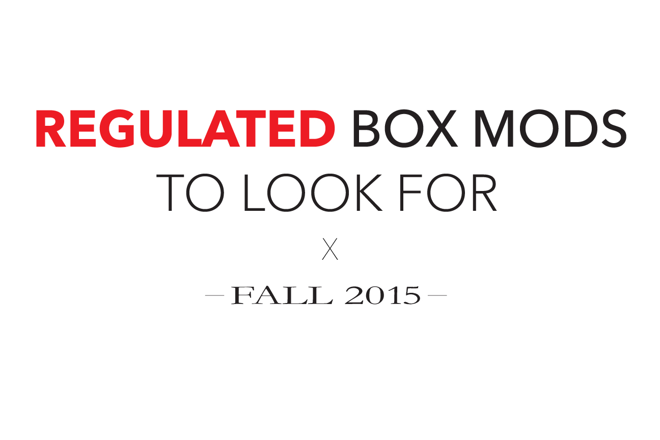Regulated Box Mods To Look For Fall 2015
