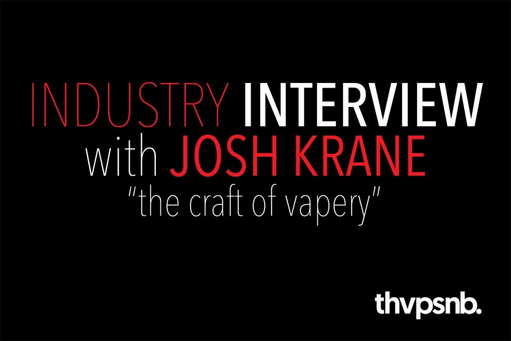 INDUSTRY: Josh Krane The Craft of Vapery