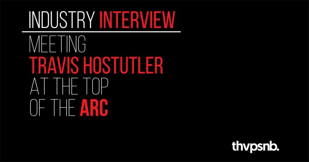 Industry Interview: Meeting Travis Hostutler At The Top Of The Arc