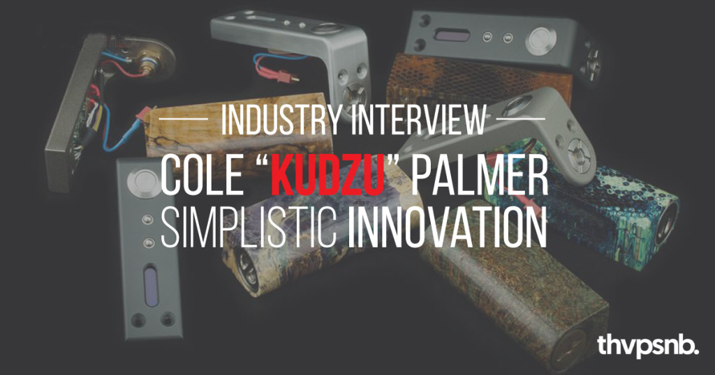 "Industry Interview: Cole ""Kudzu"" Palmer, Simplistic Innovation"