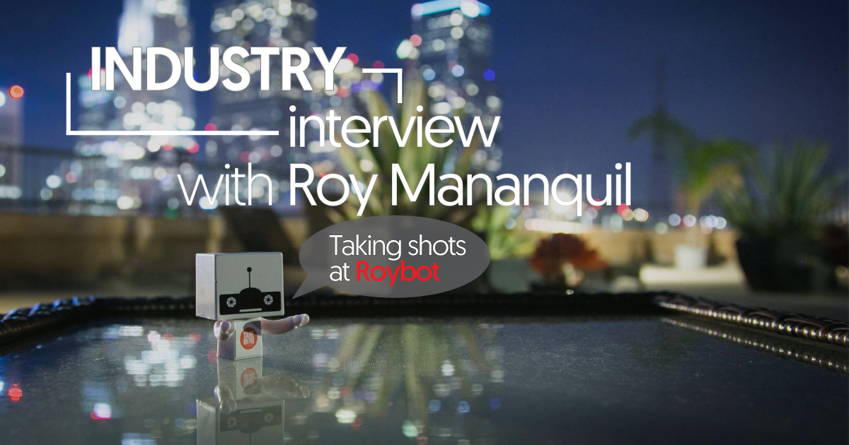 "Industry Interview: Roy Mananquil ""Taking shots at Roybot"""