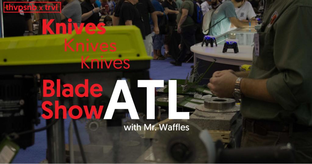 Knives: Blade Show Atlanta, GA