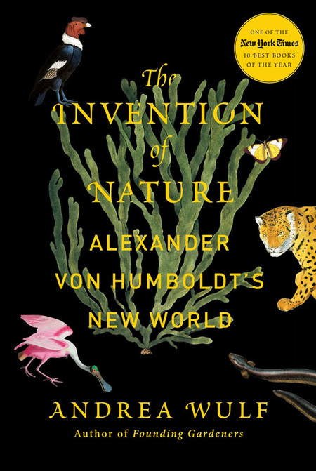 Andrea Wulf's new book, The Invention of Nature: Alexander von Humboldt's New World