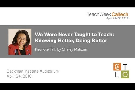 We Were Never Taught to Teach: Knowing Better, Doing Better - S. Malcom - 4/24/2018