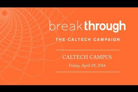 Break Through: The Caltech Campaign - Community Celebration - 4/29/2016