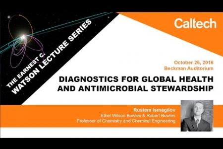 Diagnostics for Global Health and Antimicrobial Stewardship - R. Ismagilov - 10/26/2016