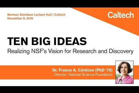 Ten Big Ideas: Realizing NSF's Vision for Research and Discovery - Dr. France A. Córdova - 12/9/2016