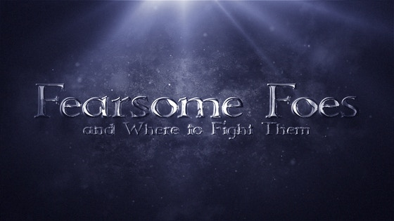 Fearsome Foes: And Where to Fight Them