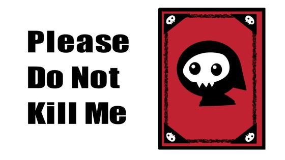 Please Do Not Kill Me