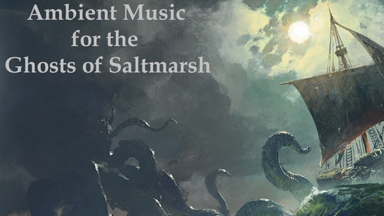 Ambient Music for The Ghosts Of Saltmarsh Campaign