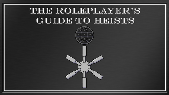 The Roleplayer's Guide To Heists