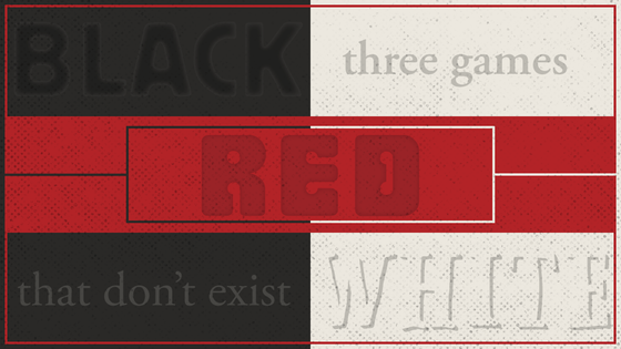 | BLACK | RED | WHITE | Nonexistent Games