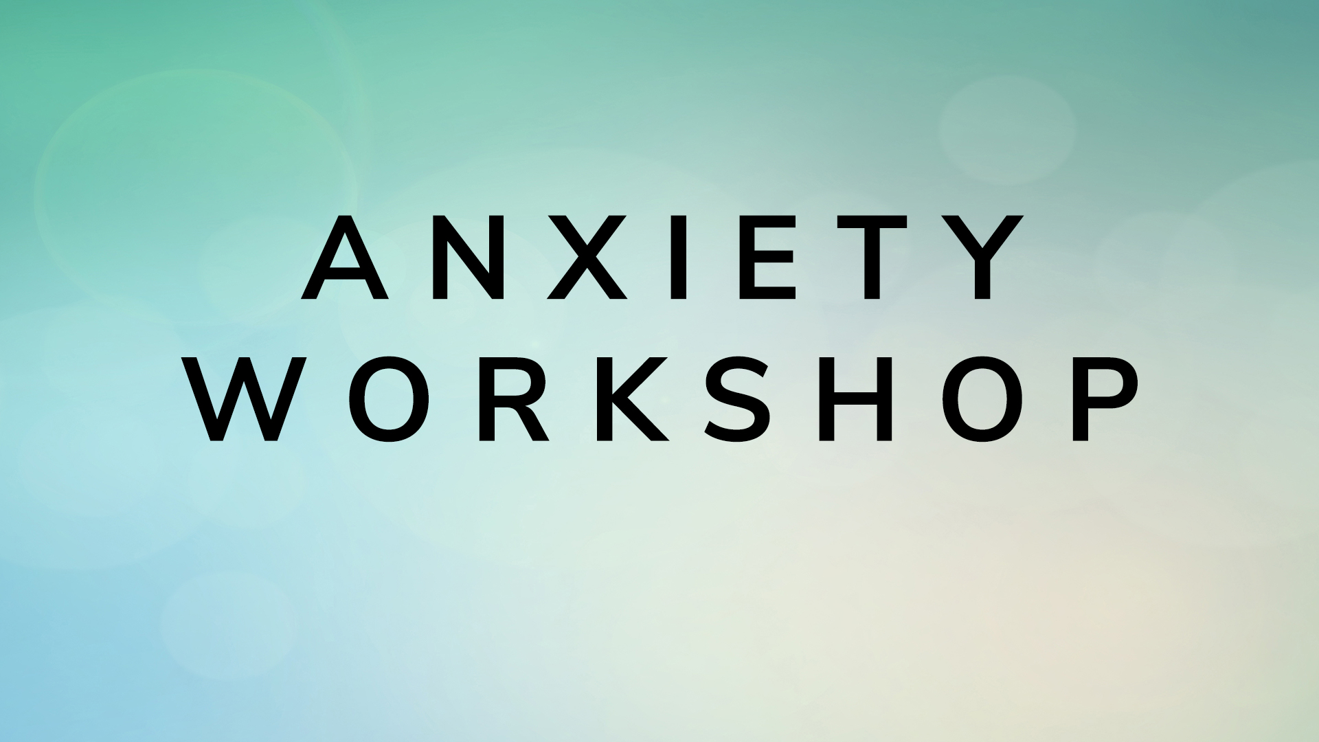 Anxiety Workshop