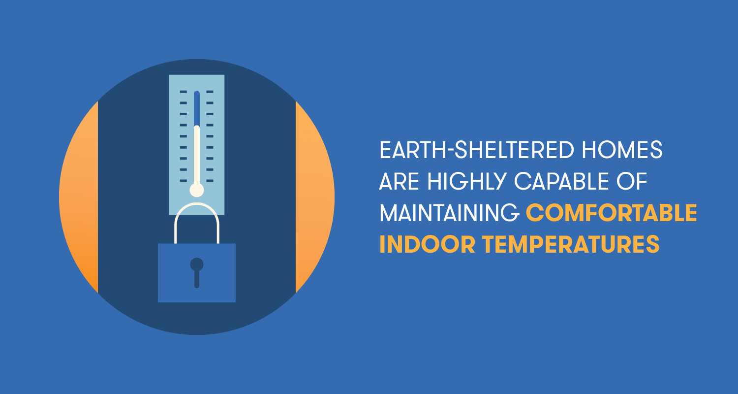 earth-sheltered homes are highly capable of maintaining comfortable indoor temperatures