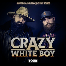 Crazy White Boy Tour - Demun Jones and Adam Calhoun