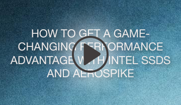How to Get a Game-Changing Performance Advantage with Intel SSDs and Aerospike Webinar