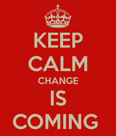 Keep Calm, Change is Coming