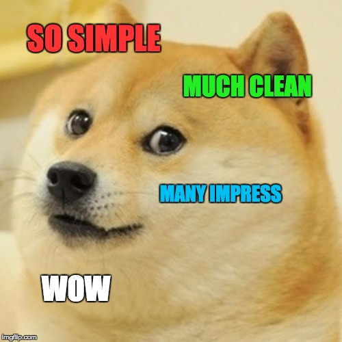 So Simple, Much Clean, Many Impress, Wow!