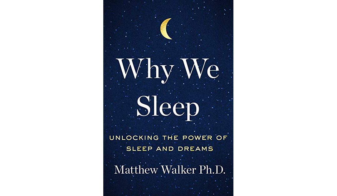 """Why We Sleep: Unlocking the Power of Sleep and Dreams"" by Matthew Walker"