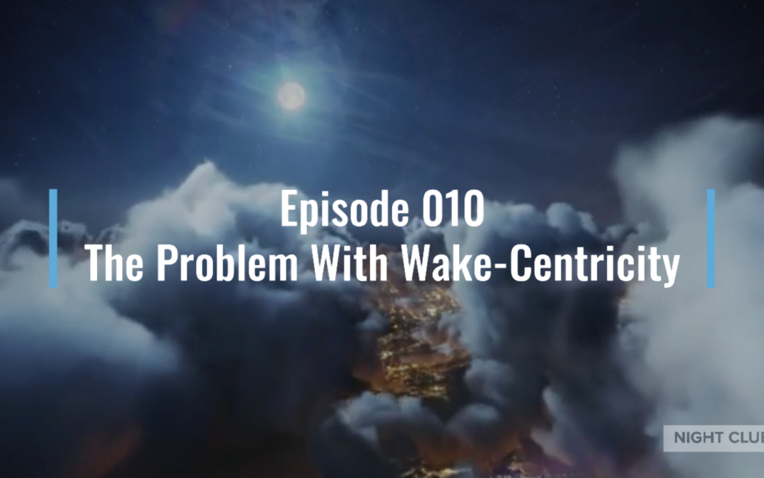 Webinar 10 – The Problem With Wake-Centricity