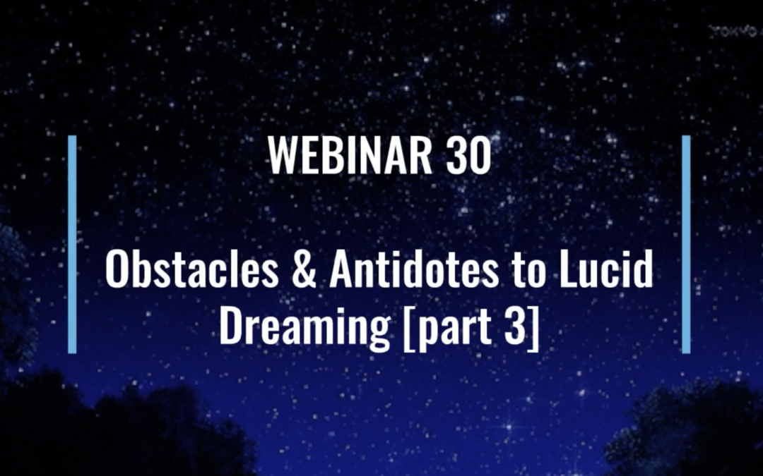 Webinar 30 | Obstacles & Antidotes to Lucid Dreaming [part 3]