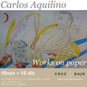 WORKS ON PAPER by Carlos Aquilino