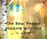 Muskwa Inini'wuk: The Bear People