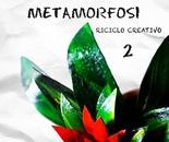 Il 2º volume di Metamorfosi Riciclo Creativo di Donata Bortone