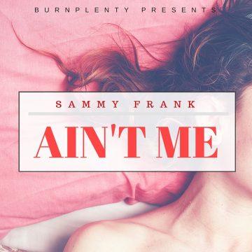 AIN'T ME - Sammy Frank