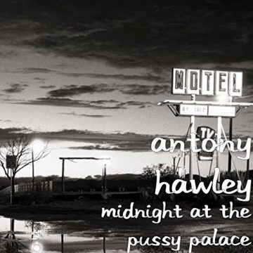 Antony Hawley - Midnight At The Pussy Palace