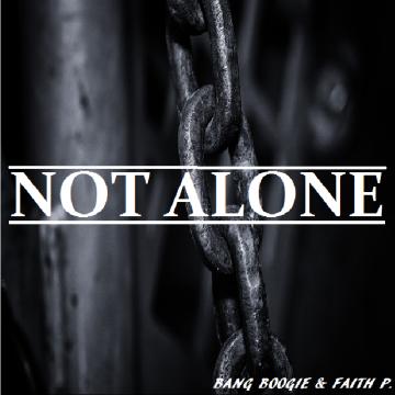 Bang Boogie & Faith P - NOT ALONE