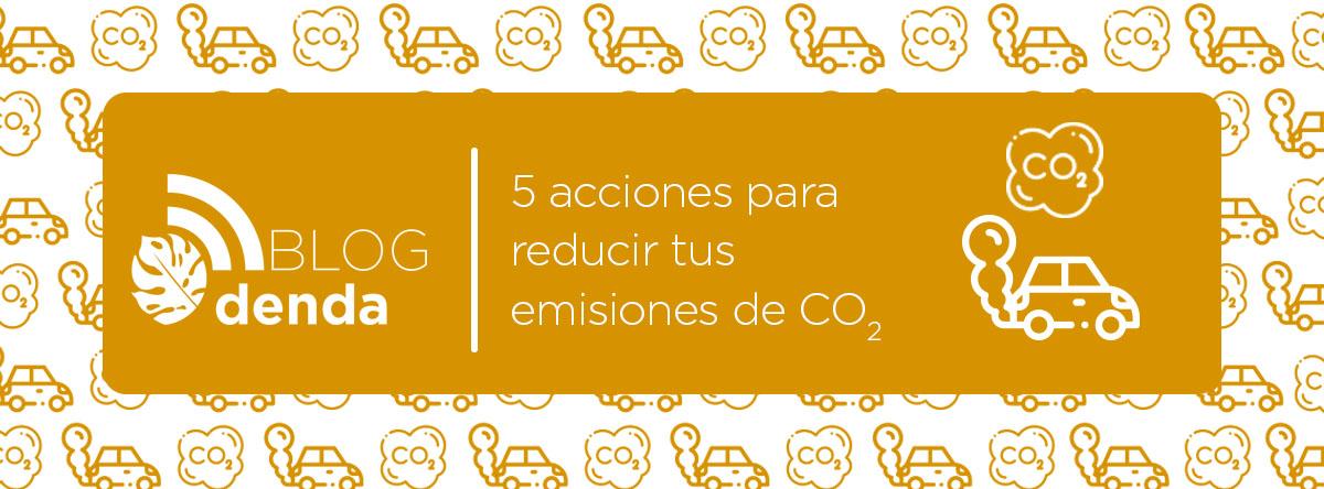5 acciones para reducir tus emisiones de CO2